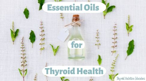 """A bottle of Oil & leaves with the words """"Essential Oils for Thyroid Health""""  Thyroid Nutrition Educators"""